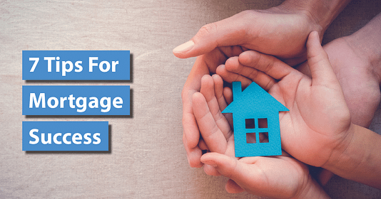 7 Tips For Mortgage Success