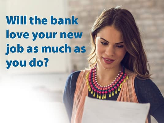 Will the bank love your new Job as much as you